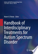 """Handbook of Interdisciplinary Treatments for Autism Spectrum Disorder"" by Robert D. Rieske"