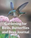 Gardening for Birds  Butterflies and Bees Journal