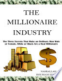 The Millionaire Industry The Three Secrets That Make An Ordinary Man Male Or Female White Or Black Are A Real Millionaire