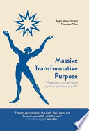 Massive Transformative Purpose  The guide to provide sense to your projects and your life
