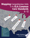 Mapping Comprehensive Units To The Ela Common Core Standards 6 12 Book PDF