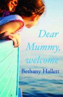 Dear Mummy, Welcome