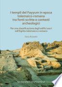 I templi del Fayyum di epoca tolemaico romana  tra fonti scritte e contesti archeologici
