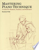 """""""Mastering Piano Technique: A Guide for Students, Teachers, and Performers"""" by Seymour Fink"""
