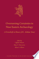 Overturning Certainties in Near Eastern Archaeology  : A Festschrift in Honor of K. Aslihan Yener