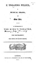 L'Inganno felice. A musical drama, in one act [by G. Foppa], as represented at the King's Theatre in the Haymarket, etc. Ital. & Eng
