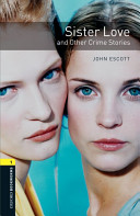 Oxford Bookworms Library: Stage 1: Sister Love and Other Crime Stories