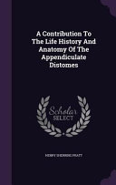A Contribution to the Life History and Anatomy of the Appendiculate Distomes ebook