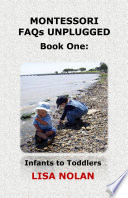 Montessori FAQs Unplugged Book One: Infants and Toddlers