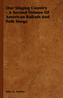 Our Singing Country   A Second Volume of American Ballads and Folk Songs
