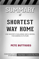 Summary of Shortest Way Home: One Mayor's Challenge and a Model for America's Future: Conversation Starters