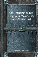 The History of the Origins of Christianity: Book III Saint Paul