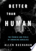 Better Than Human The Promise And Perils Of Enhancing Ourselves [Pdf/ePub] eBook