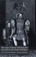 Pdf The Reign of Henry VIII from His Accession to the Death of Wolsey. Reviewed and Illustrated from Original Documents ... [A Reprint of the Preface to Vol. 1-4 of