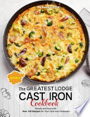 The Greatest Lodge Cast Iron Cookbook