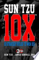 SUN TZU 10X     10 STRATEGY RULES TO WIN 10X