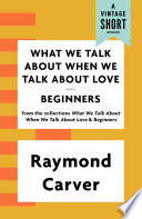 What We Talk About When We Talk About Love   Beginners Book