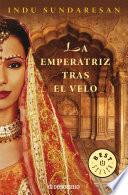 La emperatriz tras el velo (Trilogía Taj Mahal 1)