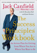 The Success Principles Workbook An Action Plan For Getting From Where You Are To Where You Want To Be PDF