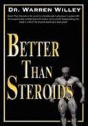 Better Than Steroids!