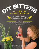 A DIY Bitters: Reviving the Forgotten Flavor - A Guide to Making Your Own Bitters for Bartenders, Cocktail Enthusiasts, Herbalists