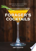 Forager   s Cocktails  Botanical Mixology with Fresh Ingredients Book