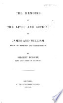 The Memoires of the Lives and Actions of James and William  Dukes of Hamilton and Castleherald   c  In which an account is given of the rise and progress of the civil wars of Scotland     from the year 1625  to the year 1652  Together with many letters  instructions  and other papers  written by King Charles the I   etc
