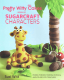 Pretty Witty Cakes Book of Sugarcraft Characters