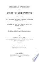Experimental investigation of the spirit manifestations  demonstrating the existence of spirits and their communion with mortals     Also  the influence of Scripture on the morals of Christians     Fifth edition