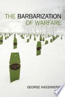 The Barbarization of Warfare Book PDF