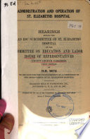 Administration and Operation of St. Elizabeths Hospital. Hearings...88-1...November 12, 13, 14, and 20, 1963