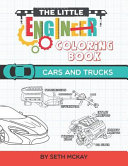 The Little Engineer Coloring Book  Cars and Trucks  Fun and Educational Coloring Book for Preschool and Elementary Children