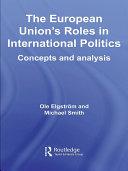 The European Union's Roles in International Politics