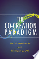 """The Co-Creation Paradigm"" by Venkat Ramaswamy, Kerimcan Ozcan"