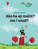 Am I Small? Ako Ba Ay Maliit?