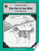 A Guide For Using The Call Of The Wild In The Classroom Book PDF