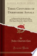 Three Centuries of Derbyshire Annals, Vol. 2 of 2