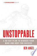 """Unstoppable: A 90-Day Plan to Biohack Your Mind and Body for Success"" by Ben Angel"
