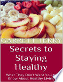 Secrets to Staying Healthy: What They Don't Want You to Know About Healthy Living