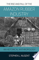 The Rise and Fall of the Amazon Rubber Industry Book