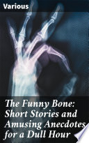 The Funny Bone  Short Stories and Amusing Anecdotes for a Dull Hour Book