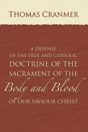 Pdf A Defence of the True and Catholic Doctrine of the Sacrament of the Body and Blood of Our Savior Christ Telecharger