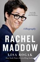 """Rachel Maddow: A Biography"" by Lisa Rogak"