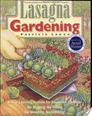 Lasagna+GardeningExplains how to use a system of layered mulch materials, including newspaper, leaves, and grass clippings, to provide a nutrient-rich base for healthy gardens and robust flowers, herbs, vegetables, and fruits