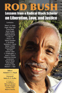 Rod Bush Lessons From A Radical Black Scholar On Liberation Love And Justice