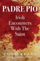 Padre Pio - Irish Encounters with the Saint