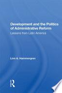 Development And The Politics Of Administrative Reform