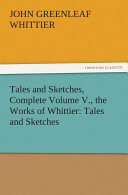 Tales and Sketches  Complete Volume V   the Works of Whittier  Tales and Sketches