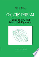 Galois' Dream: Group Theory and Differential Equations  : Group Theory and Differential Equations