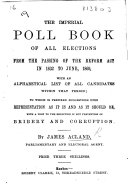 The Imperial Poll Book of All Elections from the Passing of the Reform Act in 1832 to June 1869  Etc